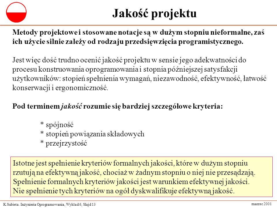 K.Subieta. Inżynieria Oprogramowania, Wykład 6, Slajd 13 marzec 2001 Jakość projektu Metody projektowe i stosowane notacje są w dużym stopniu nieforma