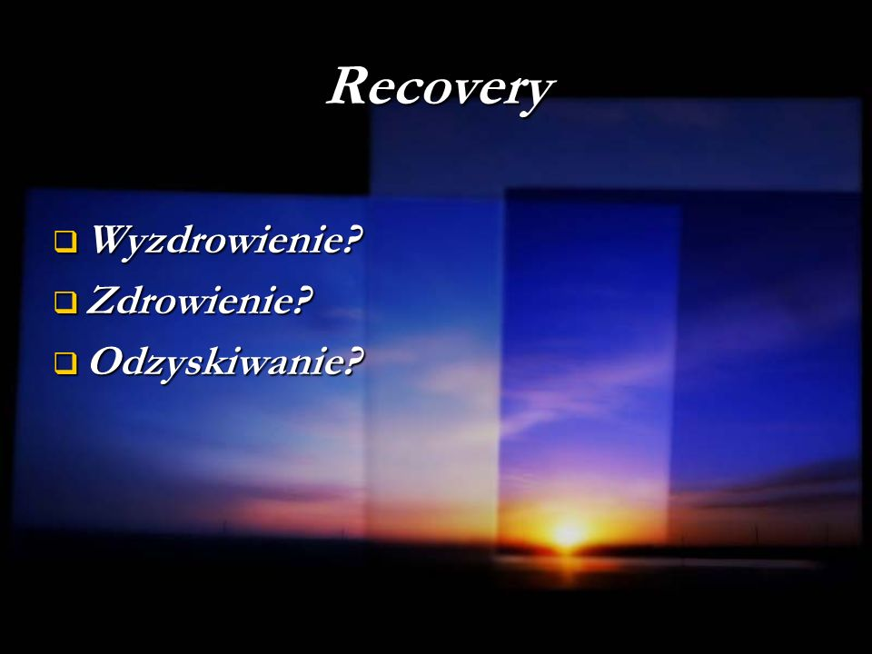 Recovery Wyzdrowienie? Wyzdrowienie? Zdrowienie? Zdrowienie? Odzyskiwanie? Odzyskiwanie?