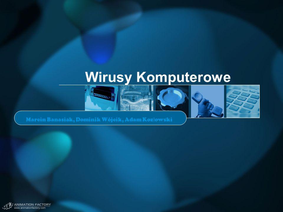 Wirusy Komputerowe Marcin Banasiak, Dominik Wójcik, Adam Koz ł owski