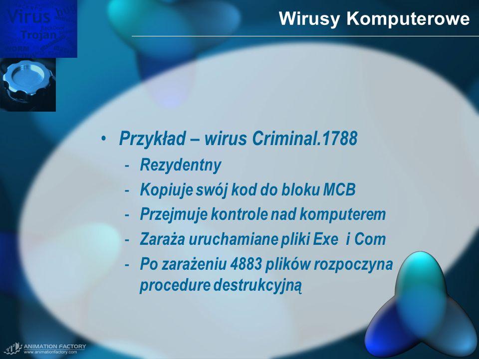 Wirusy Komputerowe Przykład – wirus Criminal.1788 - Rezydentny - Kopiuje swój kod do bloku MCB - Przejmuje kontrole nad komputerem - Zaraża uruchamian