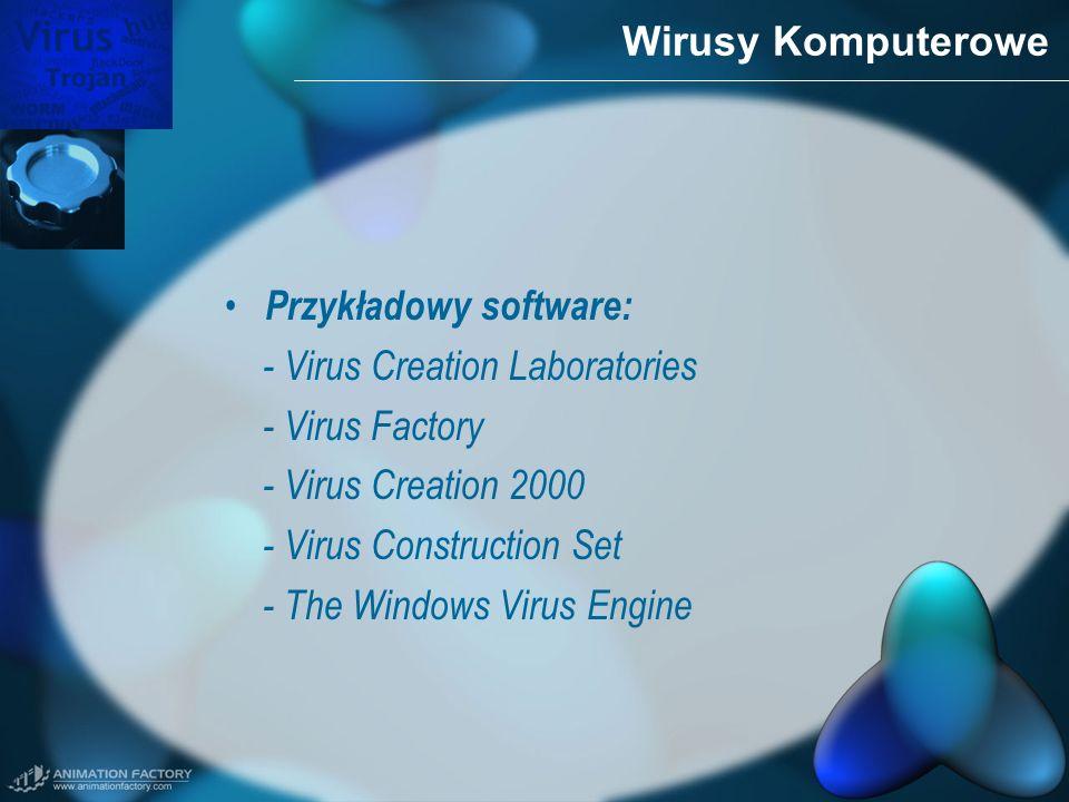 Wirusy Komputerowe Przykładowy software: - Virus Creation Laboratories - Virus Factory - Virus Creation 2000 - Virus Construction Set - The Windows Vi