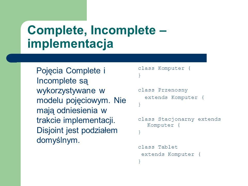 Complete, Incomplete – implementacja Pojęcia Complete i Incomplete są wykorzystywane w modelu pojęciowym. Nie mają odniesienia w trakcie implementacji