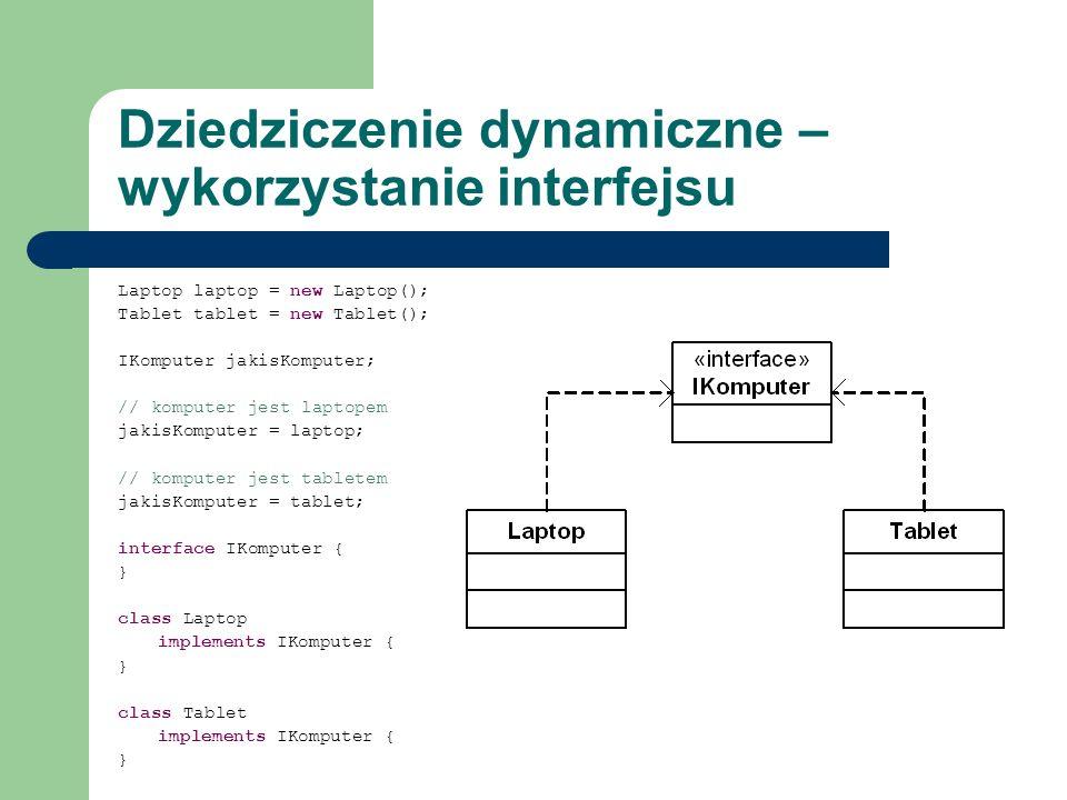 Dziedziczenie dynamiczne – wykorzystanie interfejsu Laptop laptop = new Laptop(); Tablet tablet = new Tablet(); IKomputer jakisKomputer; // komputer j