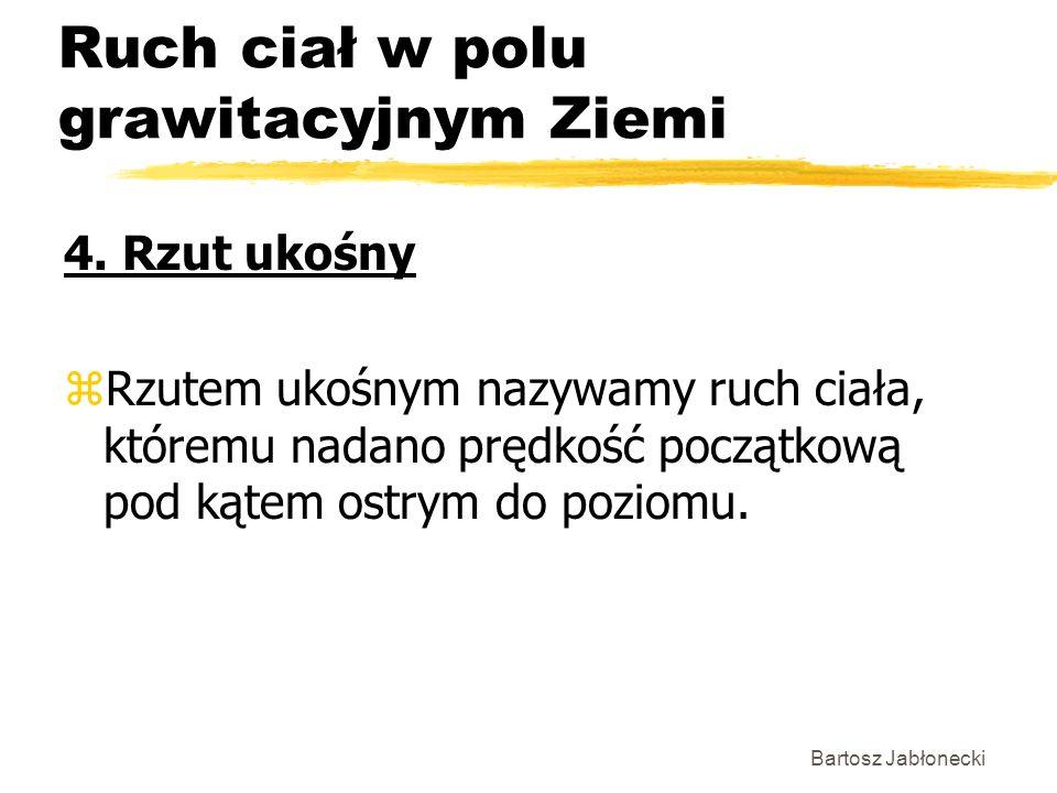 Bartosz Jabłonecki Ruch ciał w polu grawitacyjnym Ziemi 4.