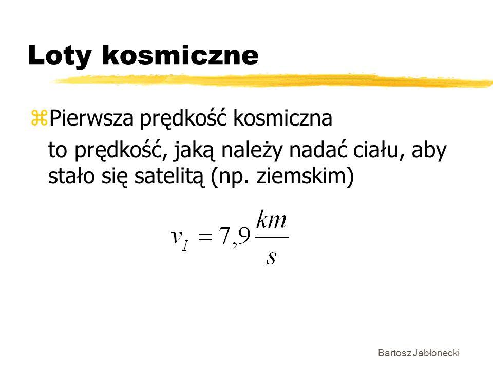 Bartosz Jabłonecki Loty kosmiczne zPierwsza prędkość kosmiczna to prędkość, jaką należy nadać ciału, aby stało się satelitą (np. ziemskim)