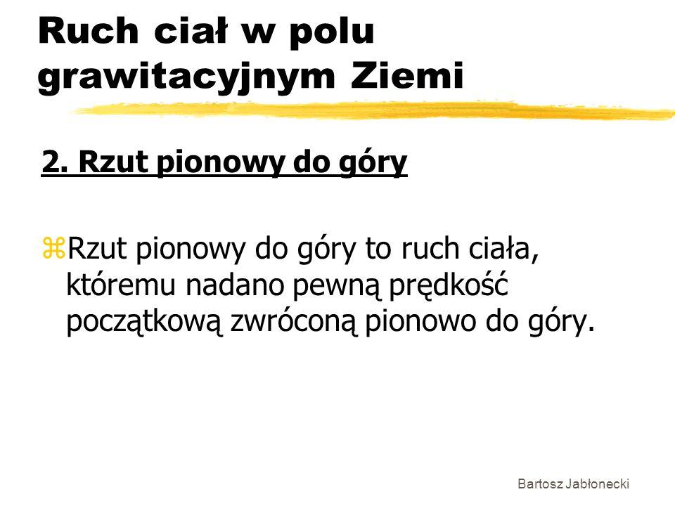Bartosz Jabłonecki Ruch ciał w polu grawitacyjnym Ziemi 2.