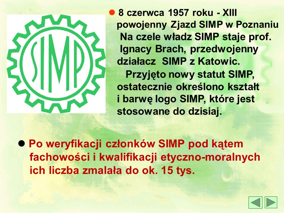 l W latach 1947-50 działał Instytut Wydawniczy SIMP, który wydał 300 tys. Egz. książek, w tym Poradnik techniczny mechanika. l W latach 1947-55 na dzi