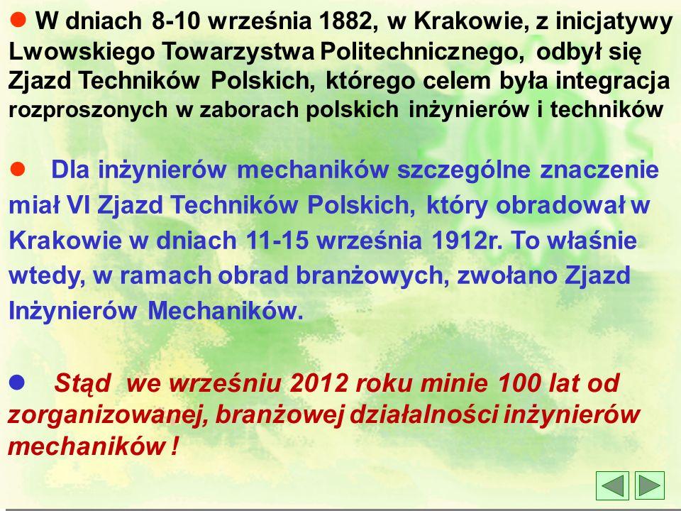 l W końcu XIX wieku liczni inżynierowie mechanicy działają w towarzystwach technicznych: Lwowskim, Poznańskim i Krakowskim, a w ostatnich latach XIX w