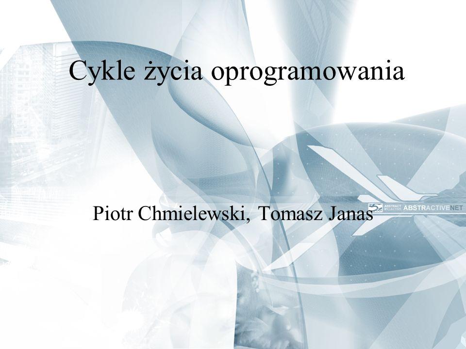 Cykle życia oprogramowania Piotr Chmielewski, Tomasz Janas