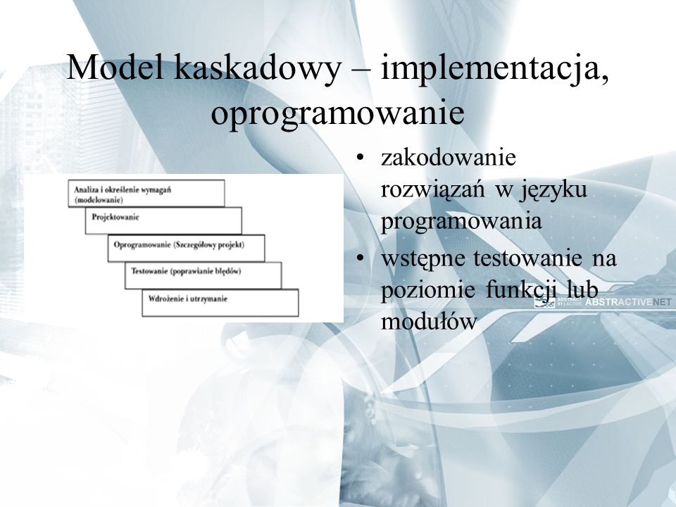 Model kaskadowy – implementacja, oprogramowanie zakodowanie rozwiązań w języku programowania wstępne testowanie na poziomie funkcji lub modułów