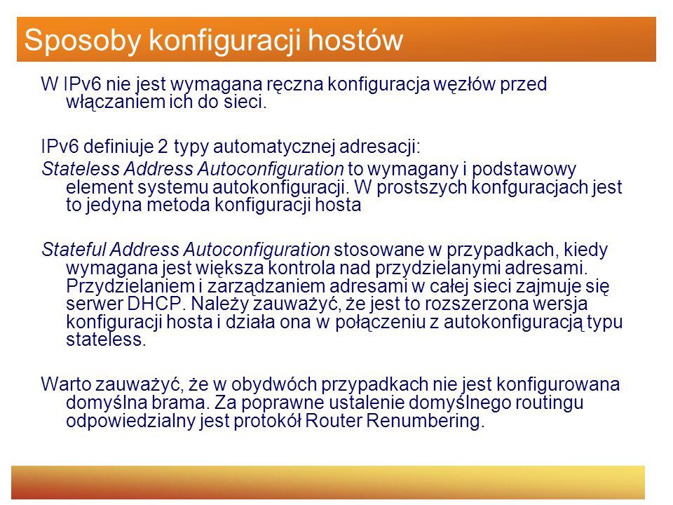 Sposoby konfiguracji hostów W IPv6 nie jest wymagana ręczna konfiguracja węzłów przed włączaniem ich do sieci. IPv6 definiuje 2 typy automatycznej adr