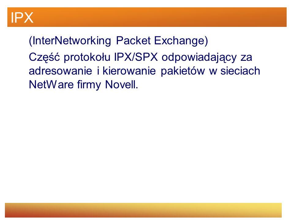 IPX (InterNetworking Packet Exchange) Część protokołu IPX/SPX odpowiadający za adresowanie i kierowanie pakietów w sieciach NetWare firmy Novell.