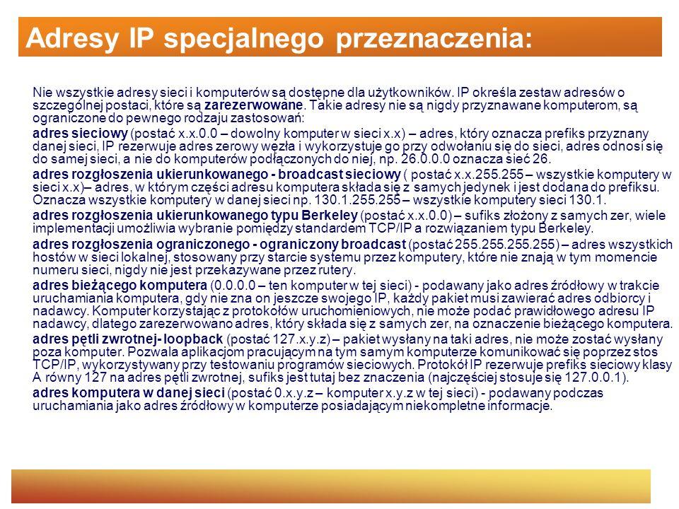 Adresy IP specjalnego przeznaczenia: Nie wszystkie adresy sieci i komputerów są dostępne dla użytkowników. IP określa zestaw adresów o szczególnej pos