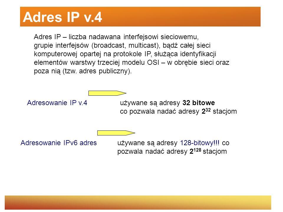 Adresowanie IP v.4 Adresowanie 32-bitowe (4 bajty),binarne, zapis zwyczajowo dziesiętny, np.