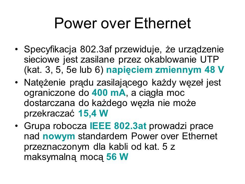 Power over Ethernet Specyfikacja 802.3af przewiduje, że urządzenie sieciowe jest zasilane przez okablowanie UTP (kat. 3, 5, 5e lub 6) napięciem zmienn