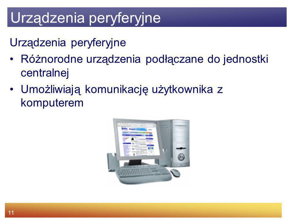 11 Urządzenia peryferyjne Różnorodne urządzenia podłączane do jednostki centralnej Umożliwiają komunikację użytkownika z komputerem Urządzenia peryfer