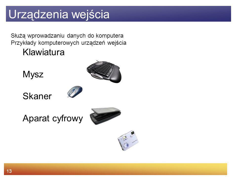 13 Urządzenia wejścia Służą wprowadzaniu danych do komputera Przykłady komputerowych urządzeń wejścia Klawiatura Mysz Skaner Aparat cyfrowy