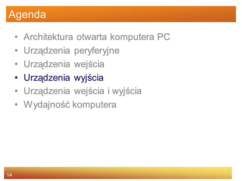 14 Agenda Architektura otwarta komputera PC Urządzenia peryferyjne Urządzenia wejścia Urządzenia wyjścia Urządzenia wejścia i wyjścia Wydajność komput