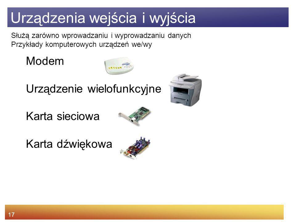 17 Urządzenia wejścia i wyjścia Służą zarówno wprowadzaniu i wyprowadzaniu danych Przykłady komputerowych urządzeń we/wy Modem Urządzenie wielofunkcyj