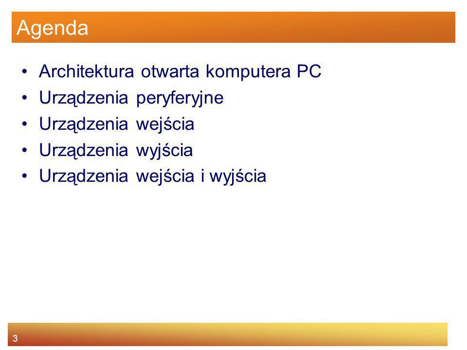 3 Agenda Architektura otwarta komputera PC Urządzenia peryferyjne Urządzenia wejścia Urządzenia wyjścia Urządzenia wejścia i wyjścia