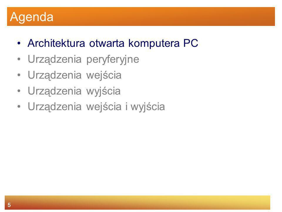 5 Agenda Architektura otwarta komputera PC Urządzenia peryferyjne Urządzenia wejścia Urządzenia wyjścia Urządzenia wejścia i wyjścia