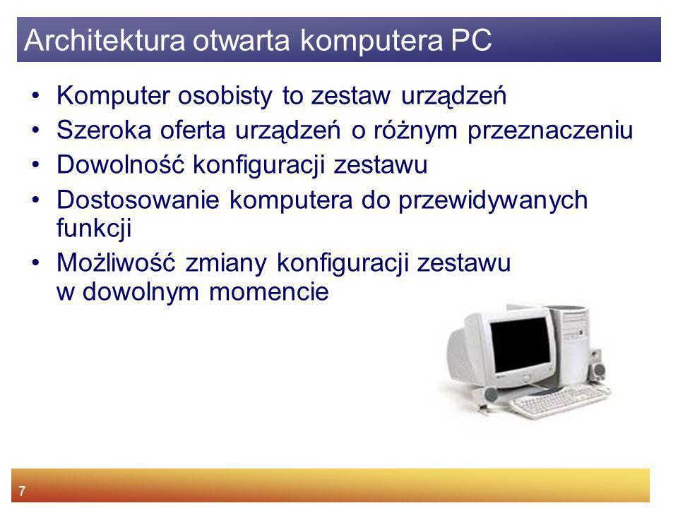 7 Komputer osobisty to zestaw urządzeń Szeroka oferta urządzeń o różnym przeznaczeniu Dowolność konfiguracji zestawu Dostosowanie komputera do przewid