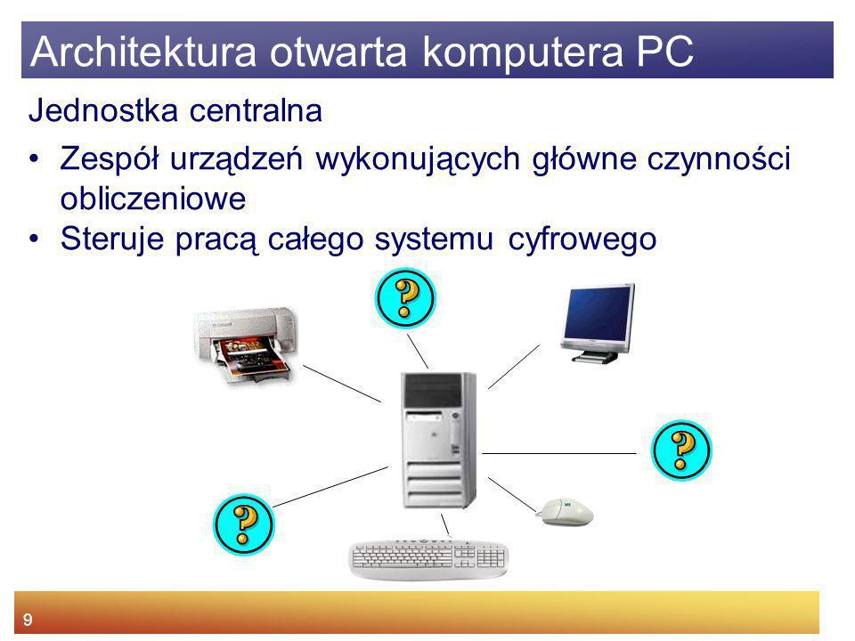 9 Jednostka centralna Zespół urządzeń wykonujących główne czynności obliczeniowe Steruje pracą całego systemu cyfrowego