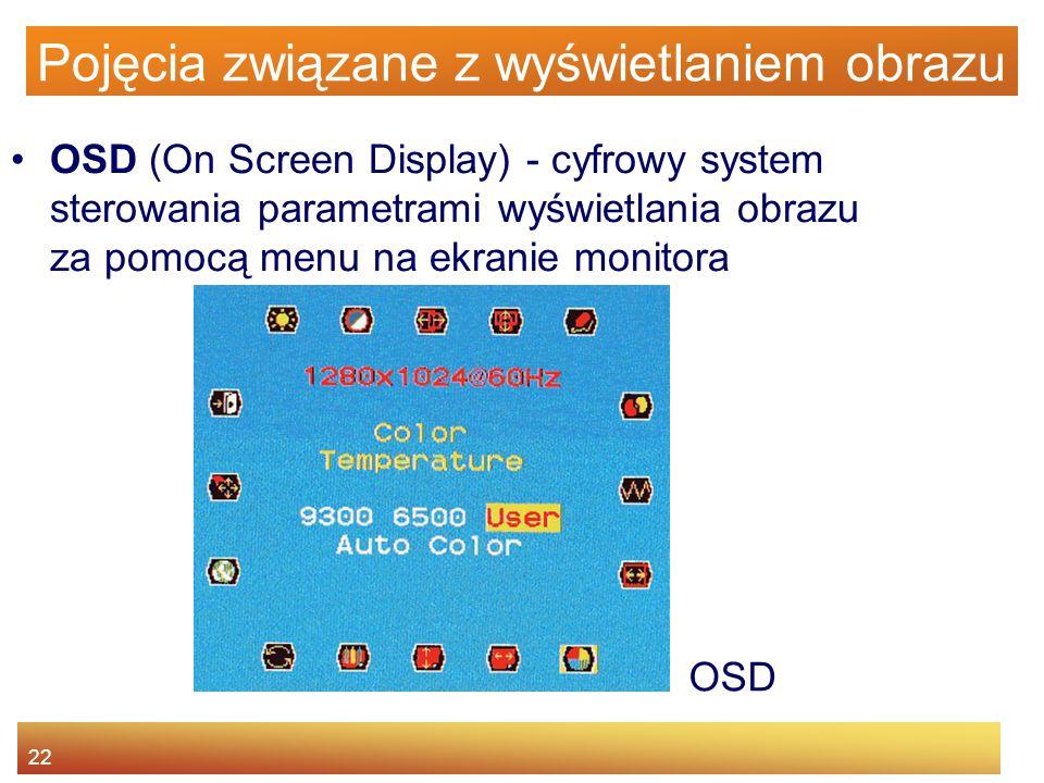 22 Pojęcia związane z wyświetlaniem obrazu OSD (On Screen Display) - cyfrowy system sterowania parametrami wyświetlania obrazu za pomocą menu na ekran