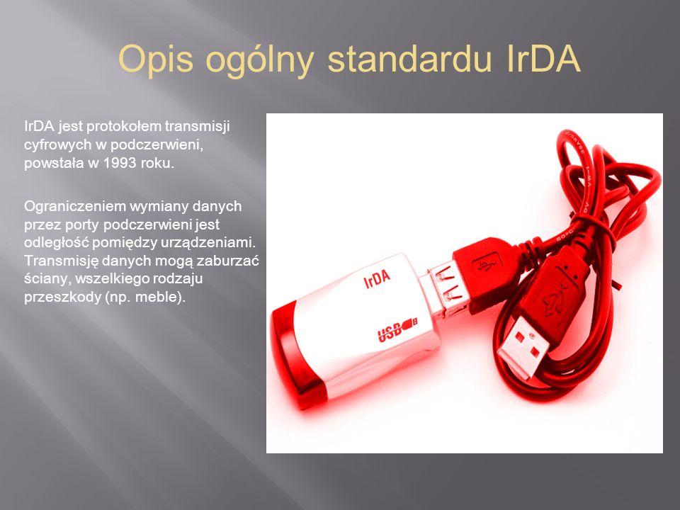 Opis ogólny standardu IrDA IrDA jest protokołem transmisji cyfrowych w podczerwieni, powstała w 1993 roku. Ograniczeniem wymiany danych przez porty po