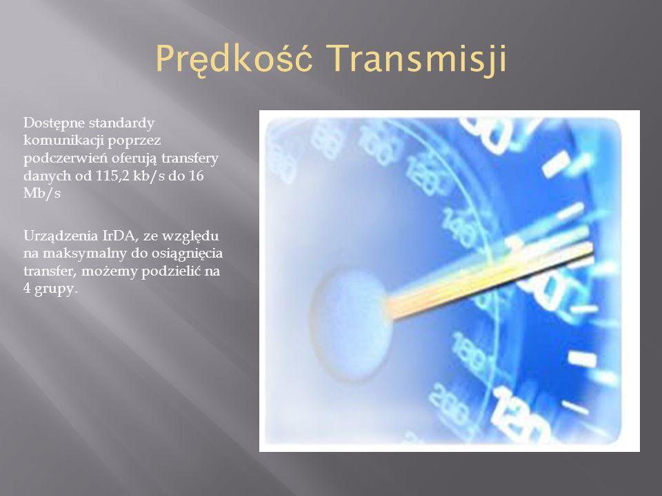 Pr ę dko ść Transmisji Dostępne standardy komunikacji poprzez podczerwień oferują transfery danych od 115,2 kb/s do 16 Mb/s Urządzenia IrDA, ze względ