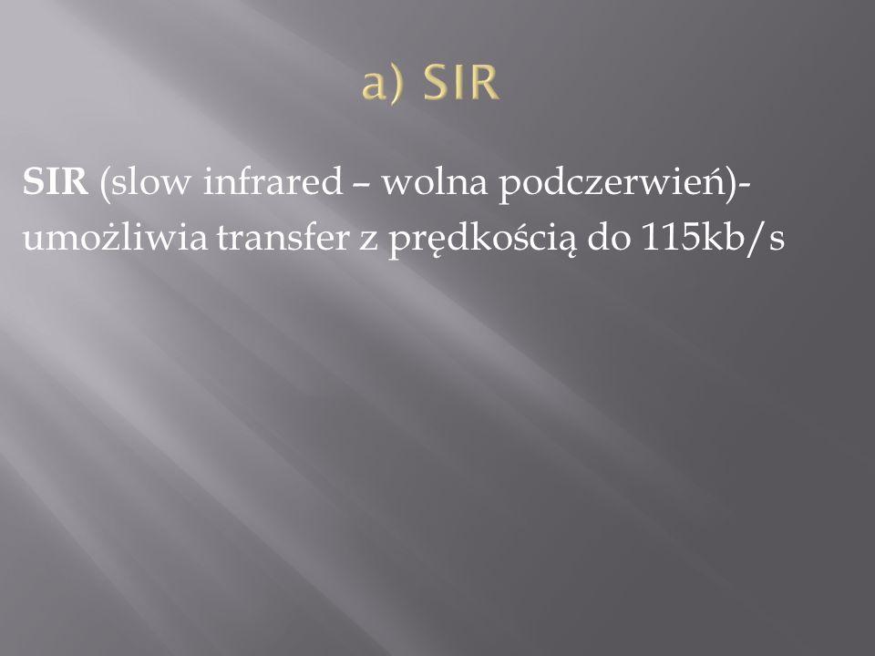 SIR (slow infrared – wolna podczerwień)- umożliwia transfer z prędkością do 115kb/s