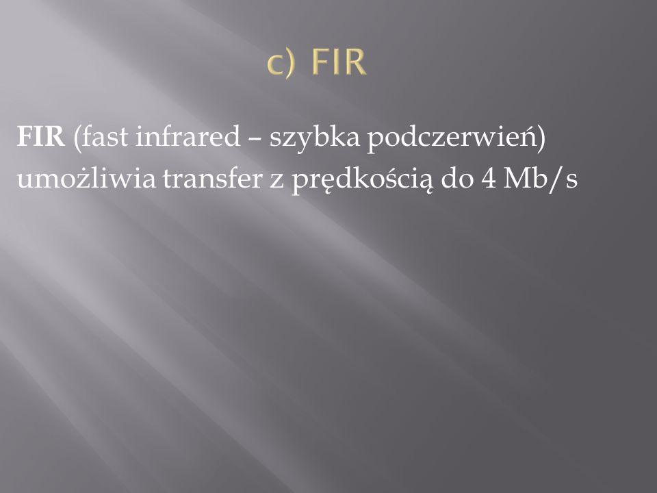 FIR (fast infrared – szybka podczerwień) umożliwia transfer z prędkością do 4 Mb/s