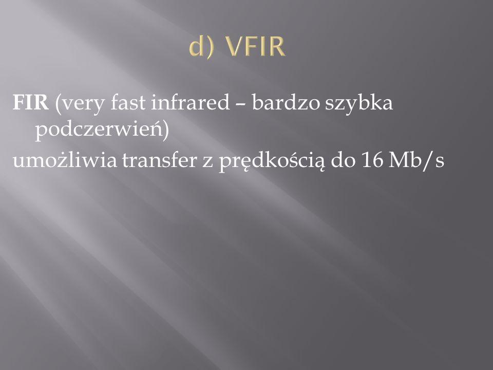 FIR (very fast infrared – bardzo szybka podczerwień) umożliwia transfer z prędkością do 16 Mb/s