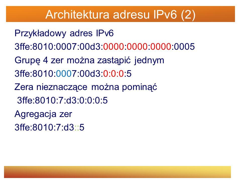 Architektura adresu IPv6 (2) Przykładowy adres IPv6 3ffe:8010:0007:00d3:0000:0000:0000:0005 Grupę 4 zer można zastąpić jednym 3ffe:8010:0007:00d3:0:0: