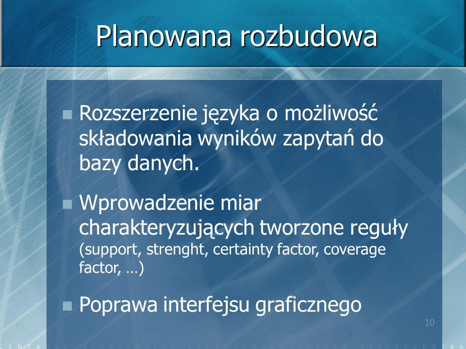 10 Planowana rozbudowa Rozszerzenie języka o możliwość składowania wyników zapytań do bazy danych.
