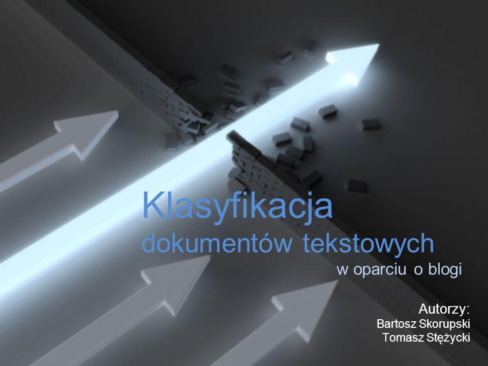 Klasyfikacja dokumentów tekstowych w oparciu o blogi Autorzy: Bartosz Skorupski Tomasz Stężycki