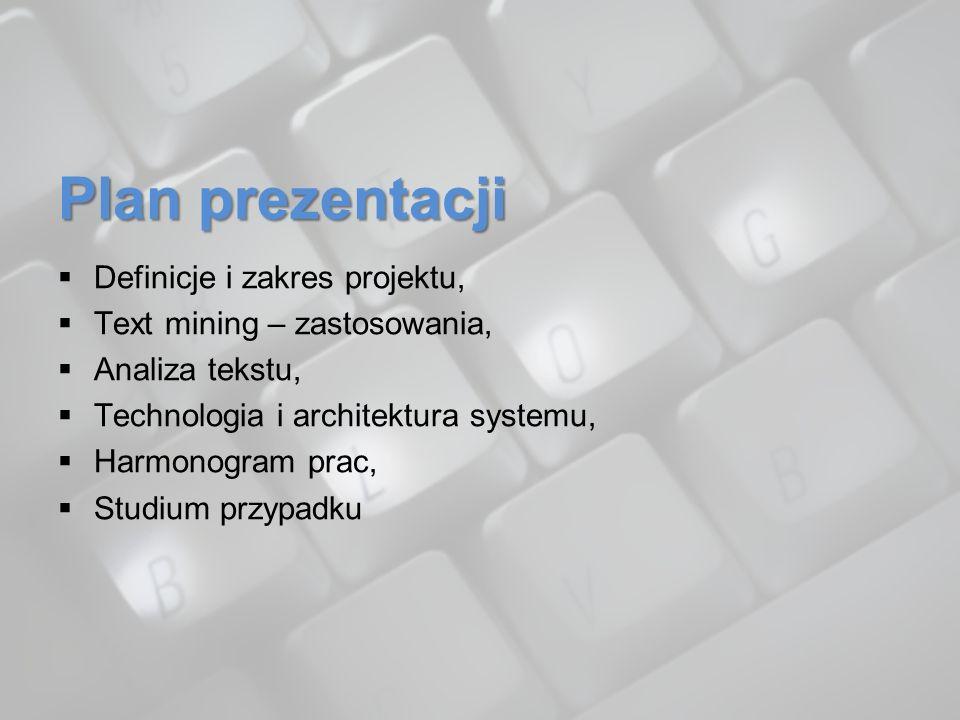 Plan prezentacji Definicje i zakres projektu, Text mining – zastosowania, Analiza tekstu, Technologia i architektura systemu, Harmonogram prac, Studiu