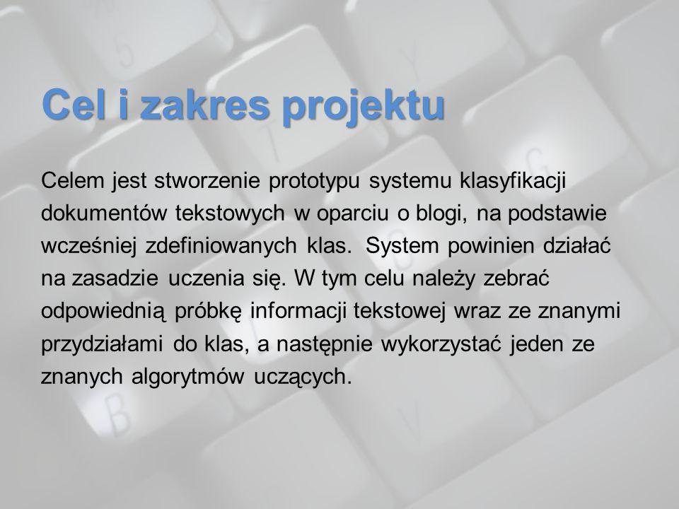 Cel i zakres projektu Celem jest stworzenie prototypu systemu klasyfikacji dokumentów tekstowych w oparciu o blogi, na podstawie wcześniej zdefiniowan