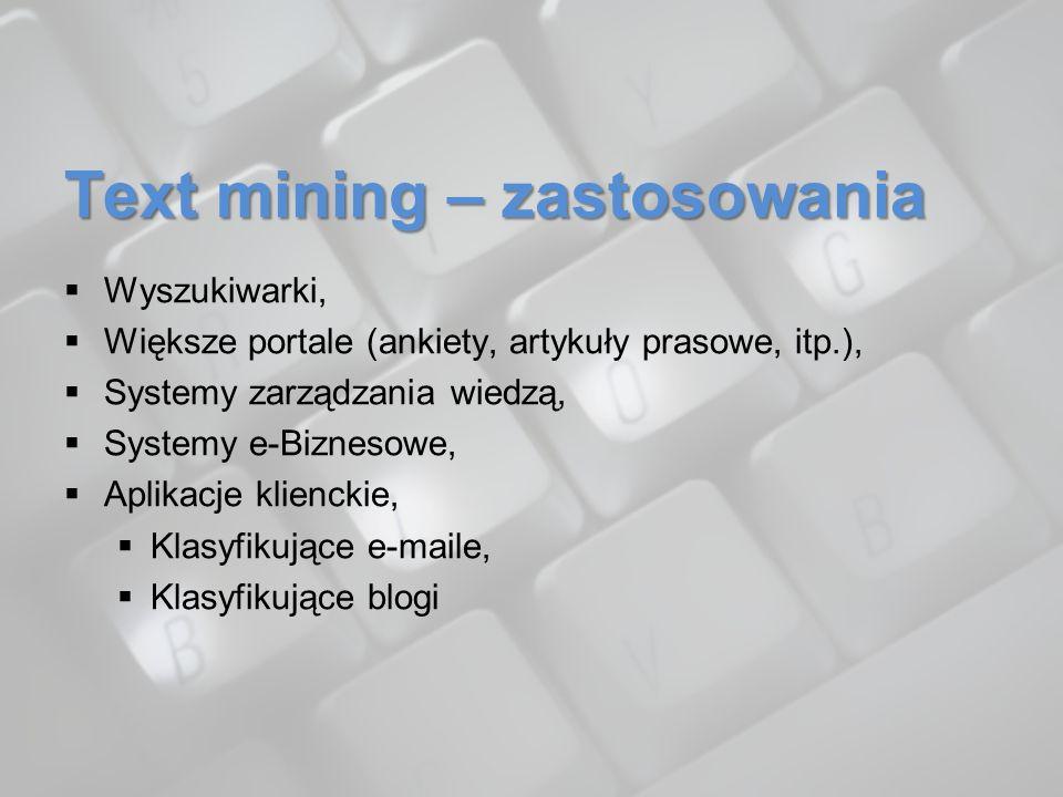 Text mining – zastosowania Wyszukiwarki, Większe portale (ankiety, artykuły prasowe, itp.), Systemy zarządzania wiedzą, Systemy e-Biznesowe, Aplikacje