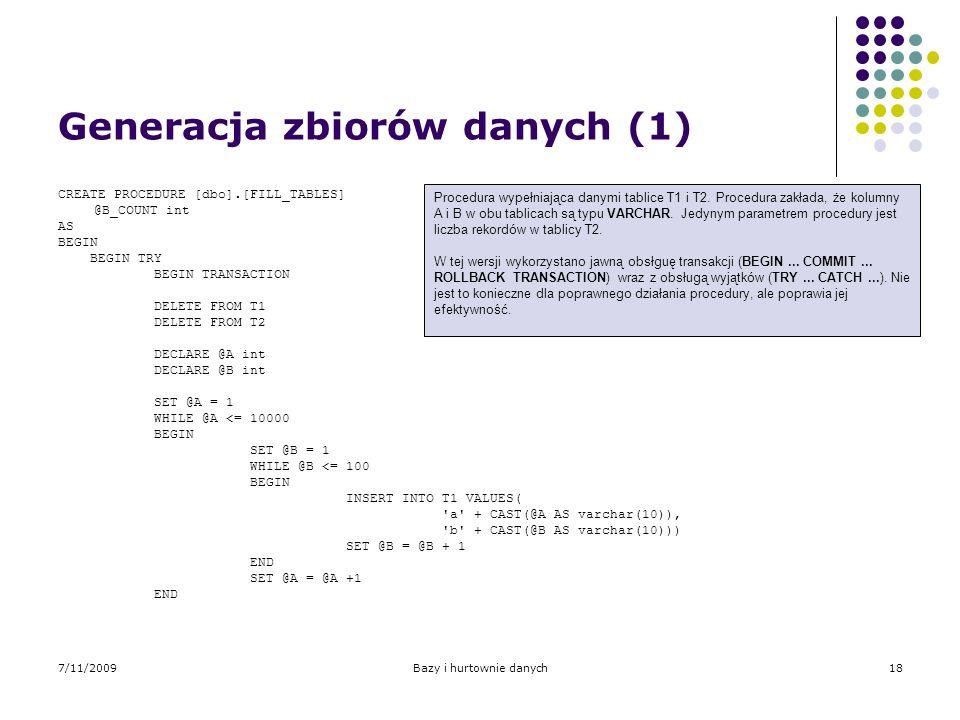7/11/2009Bazy i hurtownie danych18 Generacja zbiorów danych (1) CREATE PROCEDURE [dbo].[FILL_TABLES] @B_COUNT int AS BEGIN BEGIN TRY BEGIN TRANSACTION