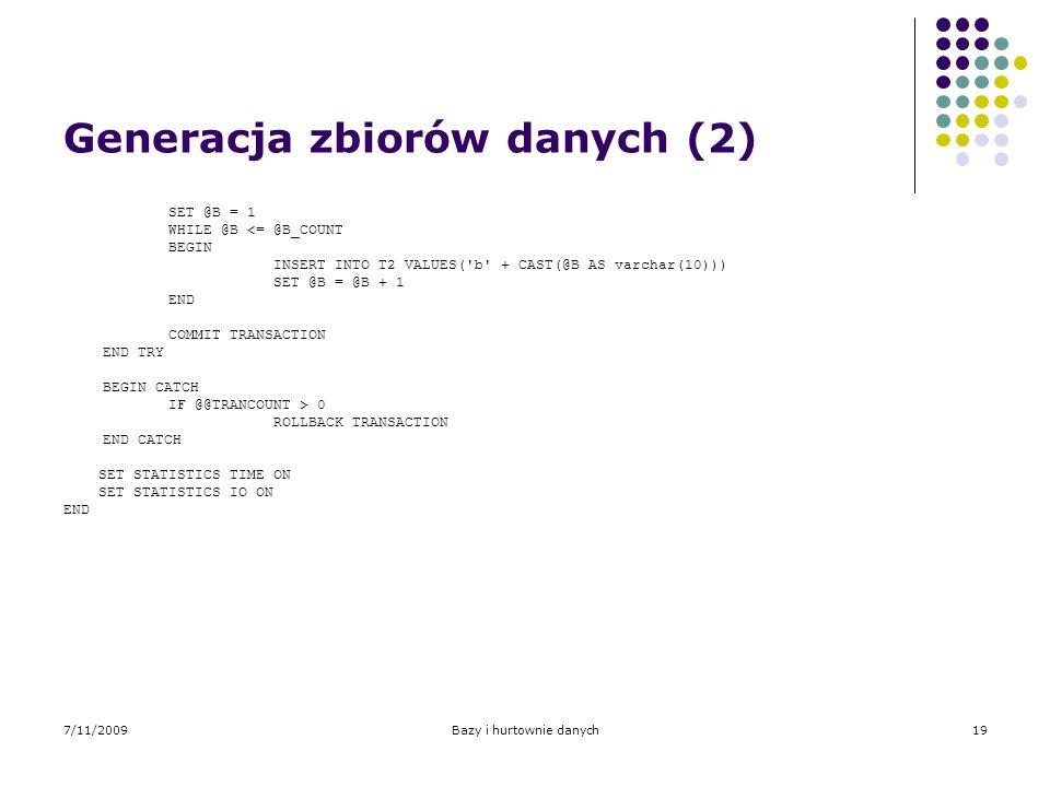 7/11/2009Bazy i hurtownie danych19 Generacja zbiorów danych (2) SET @B = 1 WHILE @B <= @B_COUNT BEGIN INSERT INTO T2 VALUES('b' + CAST(@B AS varchar(1
