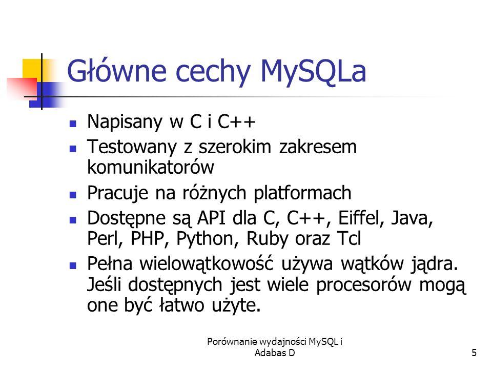 Porównanie wydajności MySQL i Adabas D5 Główne cechy MySQLa Napisany w C i C++ Testowany z szerokim zakresem komunikatorów Pracuje na różnych platform