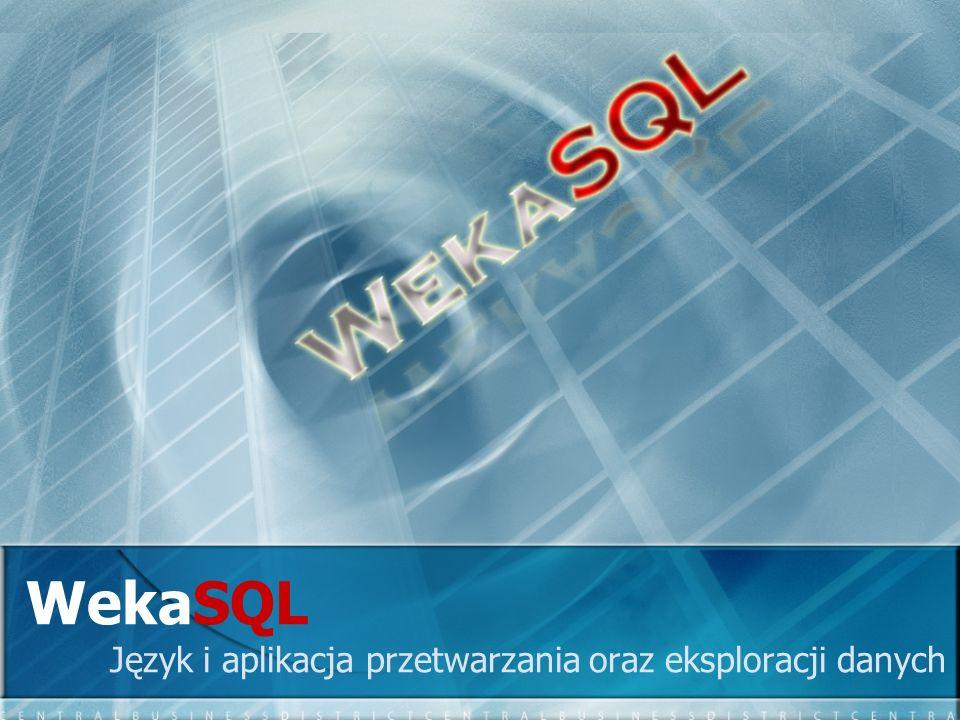 WekaSQL Język i aplikacja przetwarzania oraz eksploracji danych