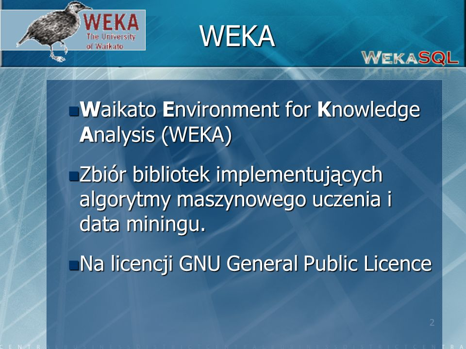 2 WEKA Waikato Environment for Knowledge Analysis (WEKA) Waikato Environment for Knowledge Analysis (WEKA) Zbiór bibliotek implementujących algorytmy maszynowego uczenia i data miningu.