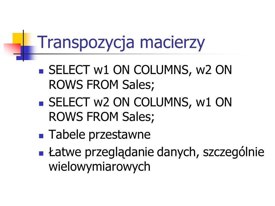 Transpozycja macierzy SELECT w1 ON COLUMNS, w2 ON ROWS FROM Sales; SELECT w2 ON COLUMNS, w1 ON ROWS FROM Sales; Tabele przestawne Łatwe przeglądanie d