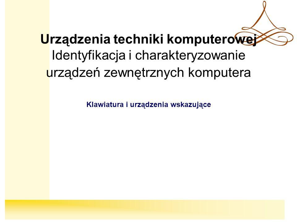 Urządzenia techniki komputerowej Identyfikacja i charakteryzowanie urządzeń zewnętrznych komputera Klawiatura i urządzenia wskazujące