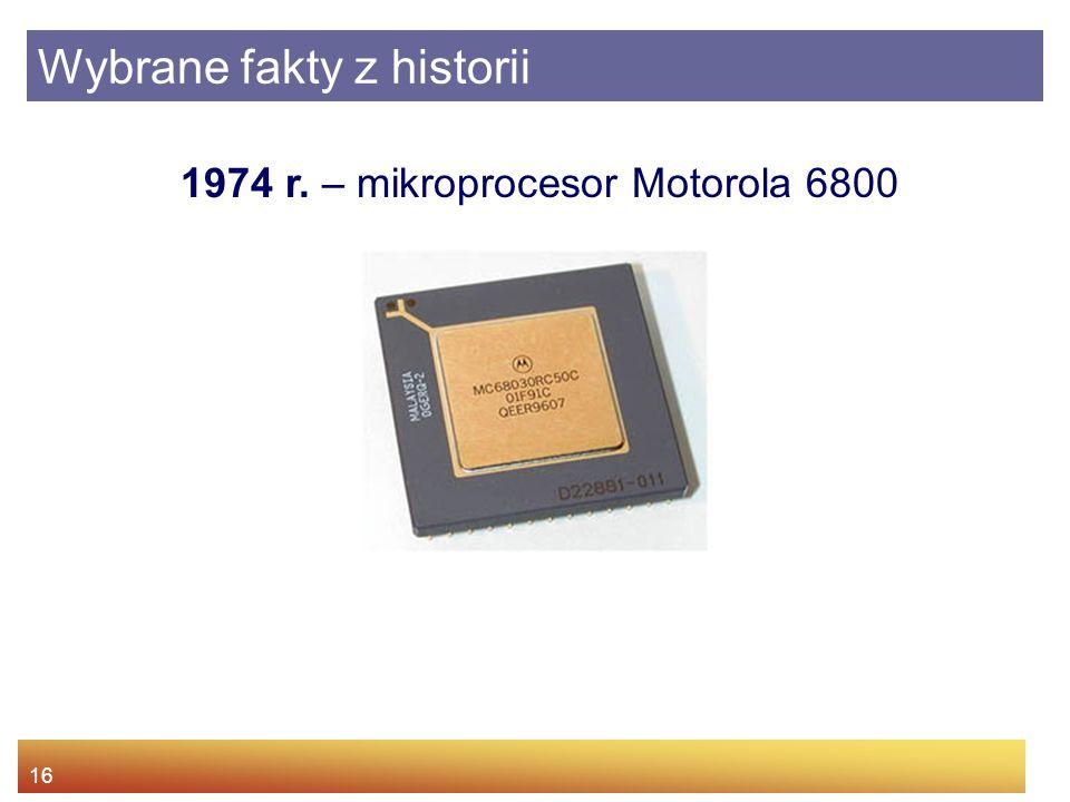 16 Wybrane fakty z historii 1974 r. – mikroprocesor Motorola 6800