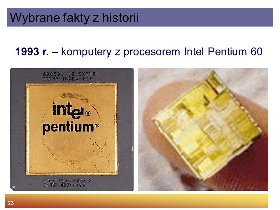 23 1993 r. – komputery z procesorem Intel Pentium 60 Wybrane fakty z historii