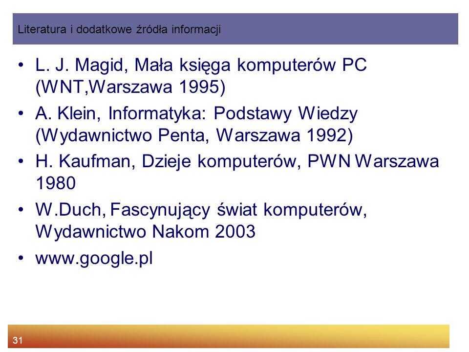 31 L. J. Magid, Mała księga komputerów PC (WNT,Warszawa 1995) A. Klein, Informatyka: Podstawy Wiedzy (Wydawnictwo Penta, Warszawa 1992) H. Kaufman, Dz