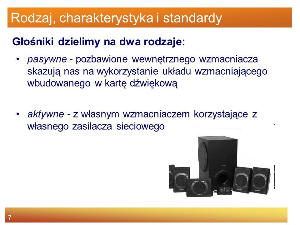 8 Rodzaj, charakterystyka i standardy Podział głośników aktywnych: jednodrożne - po jednym głośniku na kanał dwudrożne - po dwa głośniki na kanał często możemy spotkać zestawy mające dodatkowo trzeci głośnik tzw.